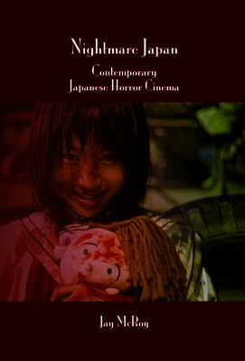 Nightmare Japan: Contemporary Japanese Horror Cinema. 9789042023314