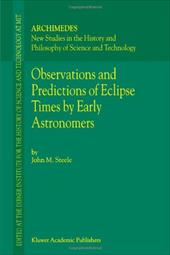 Observations and Predictions of Eclipse Times by Early Astronomers - Steele, J. M.