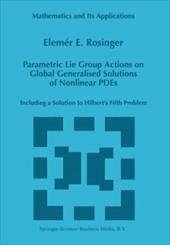 Parametric Lie Group Actions on Global Generalised Solutions of Nonlinear Pdes: Including a Solution to Hilbert's Fifth Problem 10986819