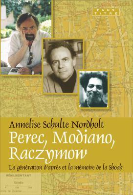 Perec, Mondiano, Raczymow: La Gnration D'Aprs Et La Mmoire de La Shoah. 9789042024120
