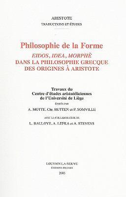 Philosophie de la Forme: Eidos, Idea, Morphe Dans la Philosophie Grecque Des Origines A Aristote 9789042912656