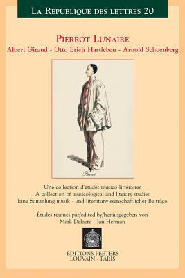 Pierrot Lunaire: Albert Giraud - Otto Erich Hartleben - Arnold Schoenberg: Une Collection D'Etudes Musico-Litterares/A Collection Of Musicologial And 9789042914551