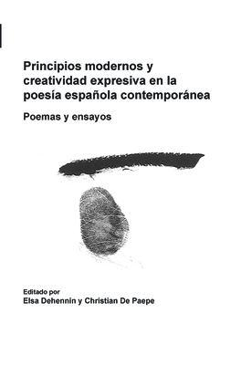 Principios Modernos y Creatividad Expresiva En La Poesa Espaola Contempornea: Poemas y Ensayos 9789042026339