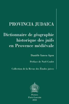 Provincia Judaica: Dictionnaire de Geographie Historique Des Juifs En Provence Medievale 9789042920958