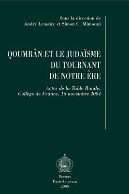 Qoumrn Et Le Judasme Du Tournant de Notre 're: Actes de La Table Ronde, Coll'ge de France, 16 Novembre 2004