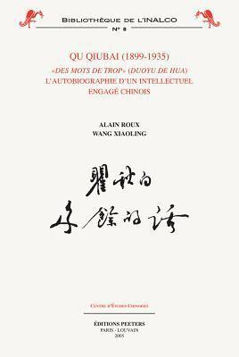 Qu Qiubai (1899-1935): Des Mots de Trop - L'Autobiographie D'Un Intellectuel Engage Chinois 9789042916081