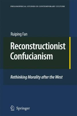 Reconstructionist Confucianism: Rethinking Morality After the West 9789048131556