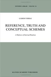 Reference, Truth and Conceptual Schemes: A Defense of Internal Realism - Forrai, G.