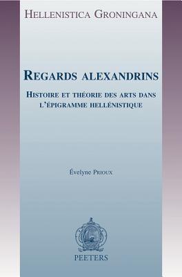 Regards Alexandrins: Histoire Et Theorie Des Arts Dans L'Epigramme Hellenistique 9789042918429