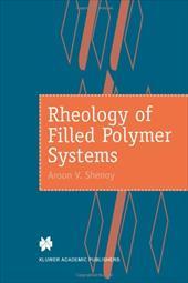 Rheology of Filled Polymer Systems - Shenoy, A. V.