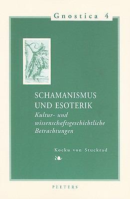 Schamanismus Und Esoterik: Kultur- Und Wissenschaftsgeschichtliche Betrachtungen 9789042912533