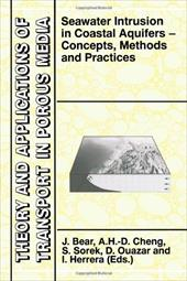 Seawater Intrusion in Coastal Aquifers Concepts, Methods and Practices - Bear, Jacob / Cheng, A. / Sorek, S.