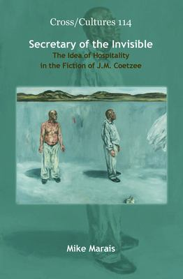 Secretary of the Invisible: The Idea of Hospitality in the Fiction of J. M. Coetzee 9789042027121