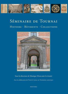 Seminaire de Tournai: Histoire, Batiments, Collections 9789042921696