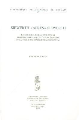 Siewerth 'Apres' Siewerth: Le Lien Ideal de L'Amour Dans le Thomisme Speculatif de Gustav Siewerth Et la Visee D'Un Realisme Transcendantal 9789042905689
