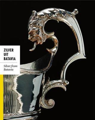Silver from Batavia: Religious and Everyday Silver Objects from the Time of the Dutch East India 9789040003615
