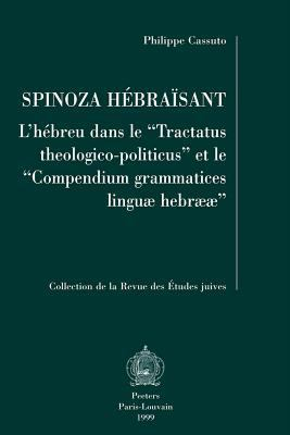 Spinoza Hebraisant L'Hebreu Dans Le 'Tractatus Theologico-Politicus' Et Le 'Compendium Grammatices Linguae Hebraeae' 9789042907959