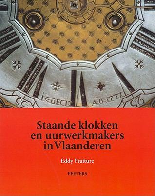 Staande Klokken En Uurwerkmakers In Vlaanderen 9789042916203