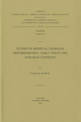 Studies in Medieval Georgian Historiography: Early Texts and Eurasian Contexts Subs. 113