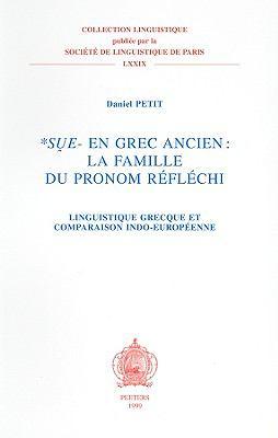 Sue- En Grec Ancien: La Famille Du Pronom Reflechi: Linguistique Grecque Et Comparaison Indo-Europeenne 9789042907768