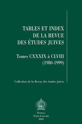 Tables Et Index de La Revue Des Etudes Juives Tomes CXXXIX a CLVIII (1980-1999) 9789042913226
