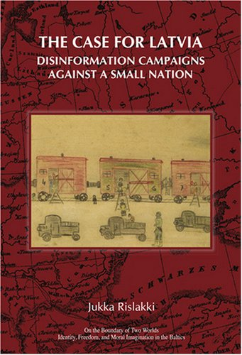 The Case for Latvia. Disinformation Campaigns Against a Small Nation: Fourteen Hard Questions and Straight Answers about a Baltic Country. 9789042024243