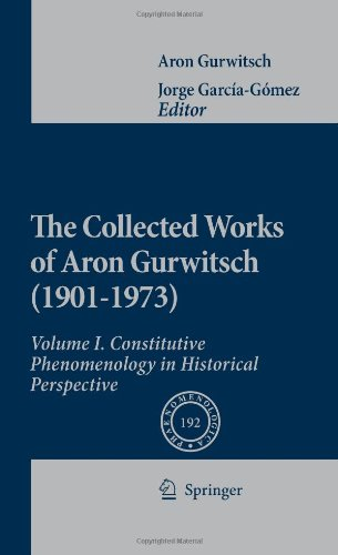 The Collected Works of Aron Gurwitsch (1901-1973): Volume I: Constitutive Phenomenology in Historical Perspective 9789048128303