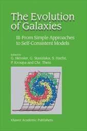 The Evolution of Galaxies: III - From Simple Approaches to Self-Consistent Models 10987961