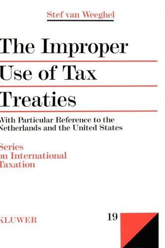 The Improper Use of Tax Treaties, with Particular Reference to the Netherlands and the United States 9789041107374