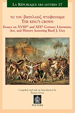 The King's Crown Essays on Xviiith Century Culture and Literature in Honor of Basil Guy - Assaf, F. / F, Assaf