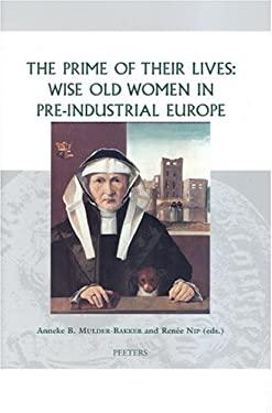 Prime of their Lives : Wise Old Women in Pre-industrial Europe - Mulder-Bakker, Anneke B.