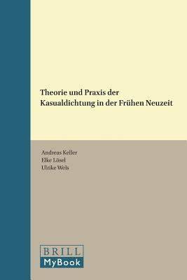 Theorie Und Praxis Der Kasualdichtung in Der Fruhen Neuzeit. 9789042031043