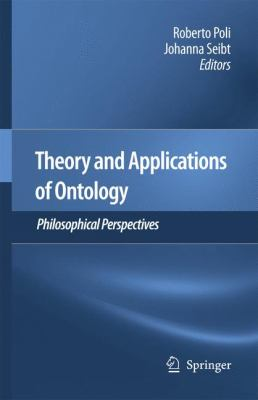 Theory and Applications of Ontology: Philosophical Perspectives 9789048188444