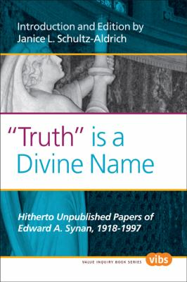Truth Is a Divine Name: Hitherto Unpublished Papers of Edward A. Synan, 1918-1997. 9789042031548