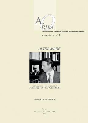 Ultra Mare: Melanges de Langue Arabe Et D'Islamologie Offerts A Aubert Martin 9789042914841