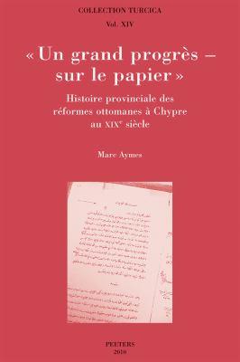 Un Grand Progres - Sur Le Papier: Histoire Provinciale Des Reformes Ottomanes a Chypre Au Xixe Siecle 9789042920026