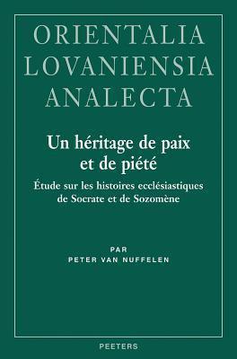 Un Heritage de Paix Et de Piete: Etude Sur Les Histoires Ecclesiastiques de Socrate Et de Sozomene 9789042915411