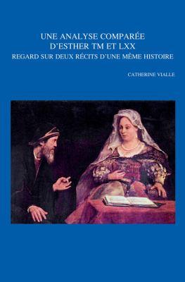 Une Analyse Comparee D'Esther TM Et LXX: Regard Sur Deux Recits D'Une Meme Histoire 9789042922853