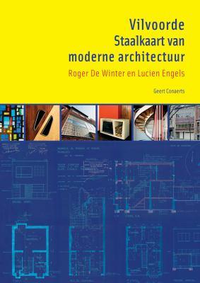 Vilvoorde. Staalkaart Van Moderne Architectuur: Roger de Winter En Lucien Engels 9789042924888