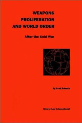 Weapons Proliferation and World Order After the Cold War 9789041109637