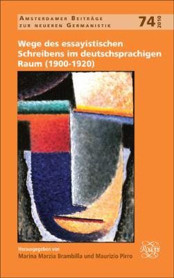 Wege Des Essayistischen Schreibens Im Deutschsprachigen Raum (1900-1920). 9789042028616