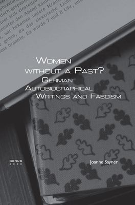Women Without a Past?: German Autobiographical Writings and Fascism. 9789042022287
