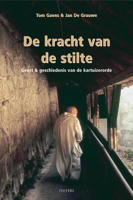 de Kracht Van de Stilte: Geest En Geschiedenis Van de Kartuizerorde 9789042918351