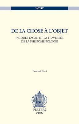 de La Chose A L'Objet. Jacques Lacan Et La Traversee de La Phenomenologie 9789042907027