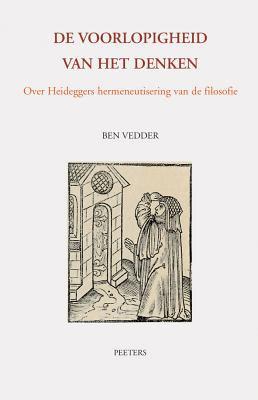de Voorlopigheid Van Het Denken: Over Heideggers Hermeneutisering Van de Filosofie 9789042915114