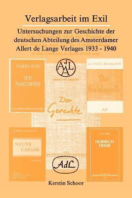 Verlagsarbeit Im Exil: Untersuchungen Zur Geschichte Der Deutschen Abteilung Des Amsterdamer Allert de Lange Verlages 1933-1940. 9789051833850
