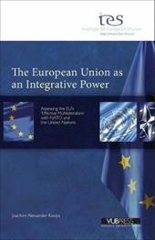 The European Union as an Integrative Power?: Assessing the EU's 'Effective Multilateralism' Towards NATO and the United Nations