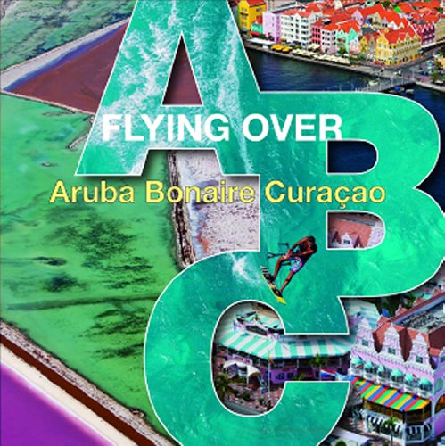 Flying Over ABC: Aruba, Bonaire, Curacao 9789055946921