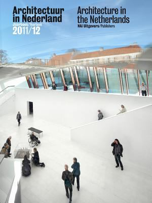 Architecture in the Netherlands: Yearbook 2011-12 9789056628499