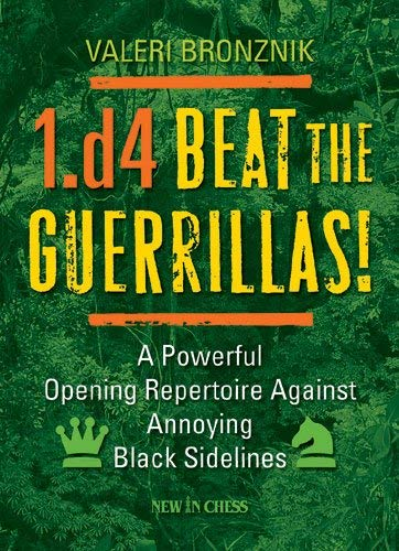 1.d4 - Beat the Guerrillas!: A Powerful Repertoire Against Annoying Black Sidelines 9789056913731